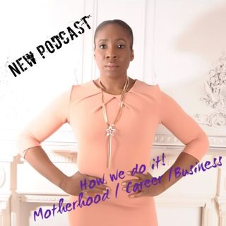 Motherhood, Career & Business; how do we do it?