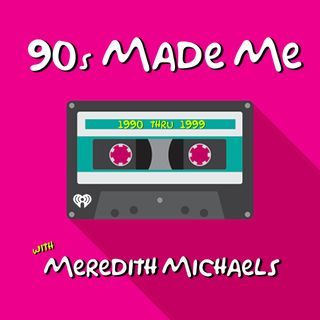 90s Made Me Introduction with Meredith Michaels