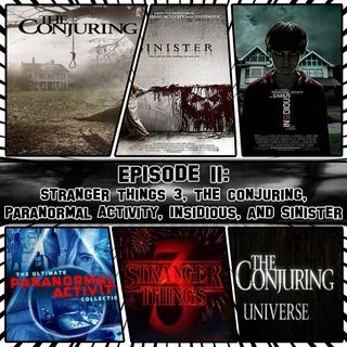 Episode 11 - Stranger Things 3, The Conjuring, Paranormal Activity, Insidious, & Sinister