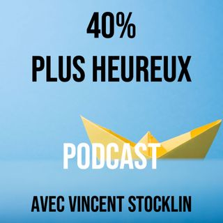 Lancement du Podcast 40% plus heureux!