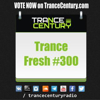 Trance Century Radio - #TranceFresh 300