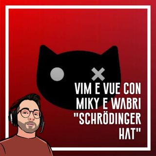 Ep.42 - Vim e Vuejs con Miky e Wabri di Schrödinger Hat