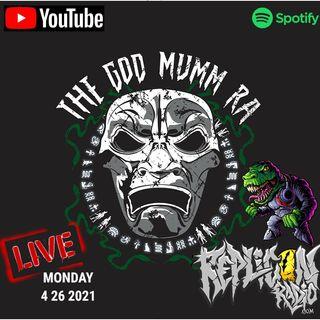 The GOD MUMM-RA 4/26/21 REPLICON RADIO