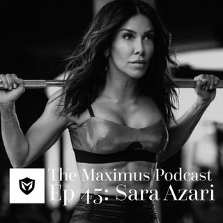 The Maximus Podcast Ep. 45 - Sara Azari