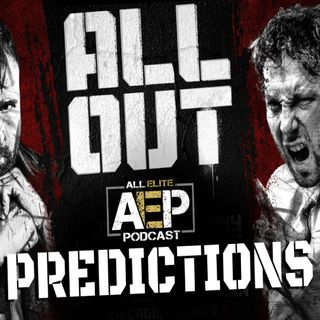 "All Elite Podcast - Episode #38 ""AEW ALL OUT PREDICTIONS"""