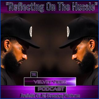 """Reflecting On The Hussle"" Ep.56 Ft/ RemyBones"
