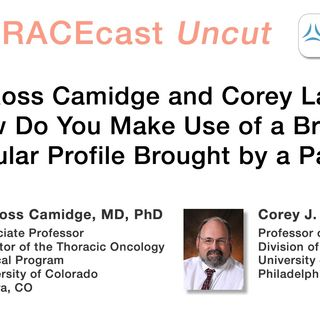 Drs. Ross Camidge and Corey Langer: How Do You Make Use of a Broad Molecular Profile Brought by a Patient?