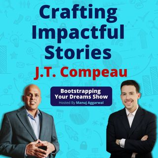 122 | Crafting Impactful Stories | Story Telling And Speeches For Building A Personal Brand | J.T. Compeau