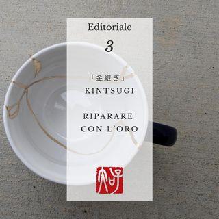 Editoriale 03 -「金継ぎ」kintsugi riparare con l'oro