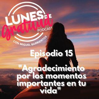 """Lunes de Gratitud Episodio 15 """"Agradecimiento por las cosas importantes en tu vida"""""""