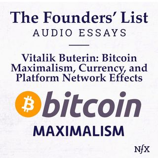 The Founders' List: Vitalik Buterin on Bitcoin Maximalism, Currency, and Platform Network Effects