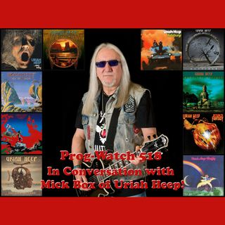 Prog-Watch 518 - In Conversation with Mick Box of Uriah Heep