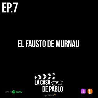 EP.7 EL FAUSTO DE MURNAU