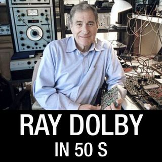 Ray Dolby in 50 s
