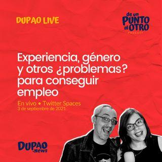 LIVE 04 • Experiencia, género y otros ¿problemas? para conseguir empleo • De un punto al otro • DUPAO.NEWS