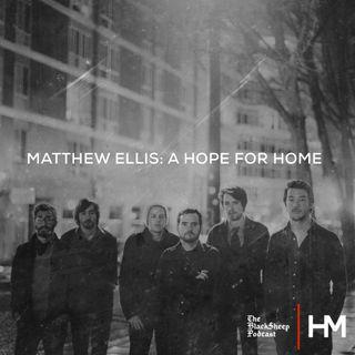 Matthew Ellis: A Hope for Home