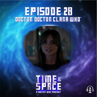 Episode 28 - Doctor Doctor Clara Who