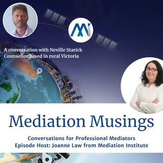 6 - Mediator Musings with Neville Starick, Counsellor and Supervisor