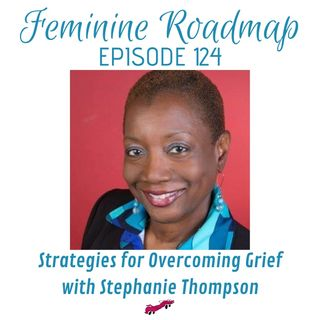 FR Ep #124 Strategies For Overcoming Grief with Stephanie Thompson