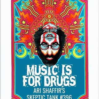 #396: Music is for Drugs (@AriShaffir)