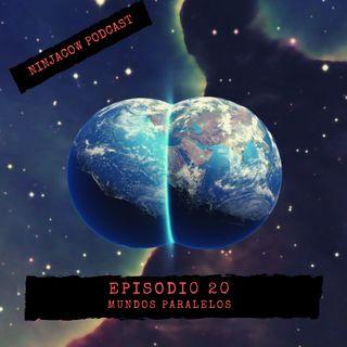 #20 - Mundos Paralelos
