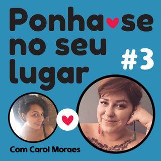 #03 - O Que Você Quer Ser Quando Crescer - Com Carol Moraes