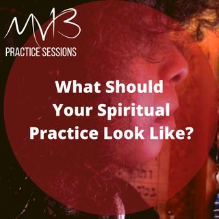 What Should Your Spiritual Practice Look Like?