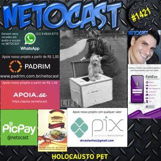NETOCAST 1421 DE 10/05/2021 - HOLOCAUSTO PET