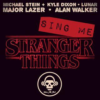 Kill_mR_DJ - Sing Me Stranger Things (Kyle Dixon & Michael Stein & LUNAR VS Major Lazer VS Alan Walker)