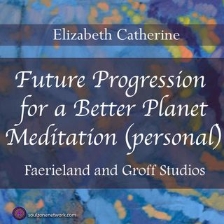 Meditation:Future Progression for a Better Planet (Personal)