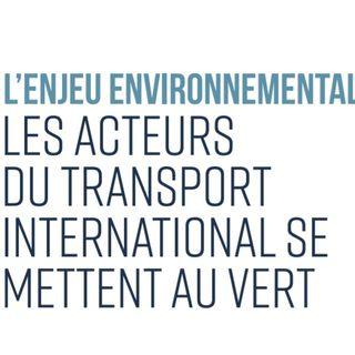 L'enjeu environnemental : Les acteurs du transport international se mettent au vert