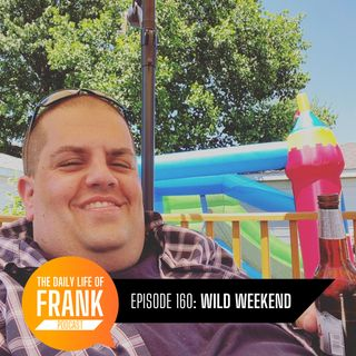 Episode 160: Wild Weekend // The Daily Life of Frank