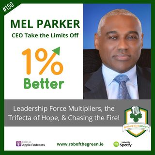 Mel Parker – Leadership Force Multipliers, the Trifecta of Hope, & Chasing the Fire! - EP150