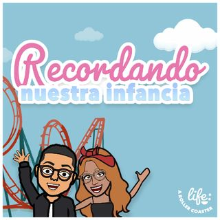 RECORDANDO NUESTRA INFANCIA 👶🏻 (Life: A Rollercoaster)