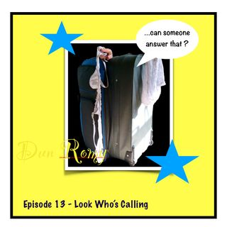 Dun Romy -Look Who's Calling (E13)