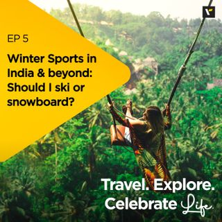 Ep 5: Winter Sports in India & beyond: Should I ski or snowboard?