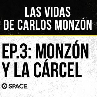 Episodio 3: Monzón y la cárcel.
