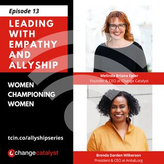 Leading with Empathy & Allyship: Ep13 Women Championing Women with Brenda Darden Wilkerson