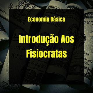 Economia Básica - Introdução Aos Fisiocratas - 11
