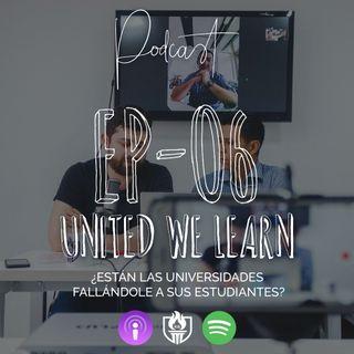 EP06 - ¿Están las universidades fallándole a sus estudiantes?