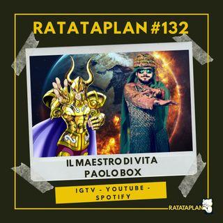 Ratataplan #132 | Il Maestro di Vita PAOLO BOX