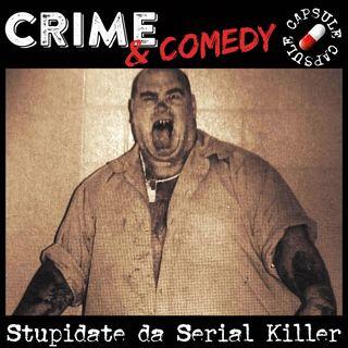 Le cose più stupide fatte dai Serial Killer - C&C Capsule - 02