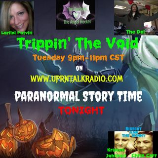 Trippin' The Void TONIGHT!!!!9pm-11pm CSTIt's Paranormal Story Time Tonight& We want to hear Your CREEPIEST TOP 5 Paranormal experiences or