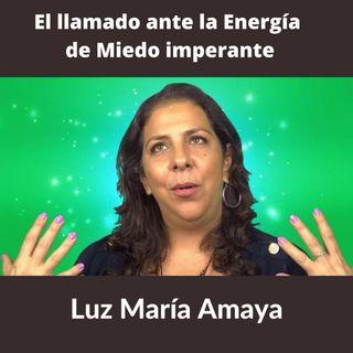 EL LLAMADO ANTE LA ENERGÍA DE MIEDO IMPERANTE Coach Luz María Amaya (Podcast)