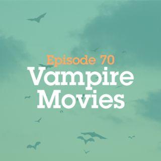Episode 70: Vampire Movies