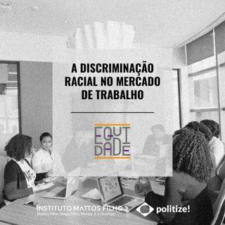 #22 - A discriminação racial no mercado de trabalho