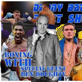 Ben Doughty on Joshua v Uysk | UFC 266 Results | CW Trilogy Preview & more  | Danny Batten Fight Show #93