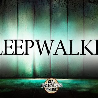 Sleep Walker | Best of Real Ghost Stories Online
