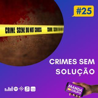 #25 - Crimes sem solução