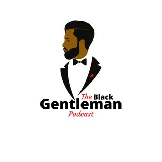 The Black Gentleman Podcast Ep. 25 (7.20.2020) #BGP
